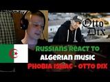 RUSSIANS REACT TO ALGERIAN MUSIC PHOBIA ISAAC - OTTO DIX REACTION TO ALGERIAN RAP