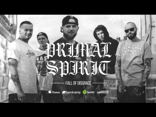 Primal spirit - fall of disgrace (ep 2018)