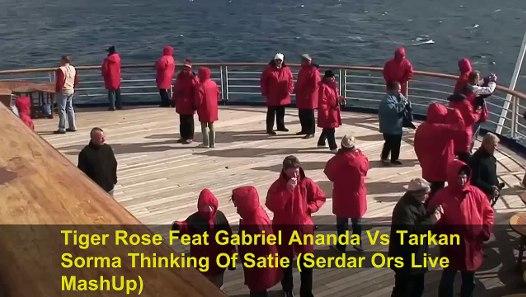 Tiger Rose Feat Gabriel Ananda Vs Tarkan - Sorma Thinking Of Satie (Serdar Ors Live MashUp)