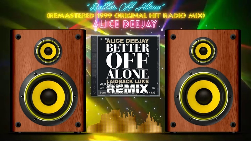 ''Better Off Alone'' (Remastered 1999 Original Hit Radio Mix) - ALICE DEEJAY
