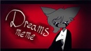 Dreams ♦MEME♦
