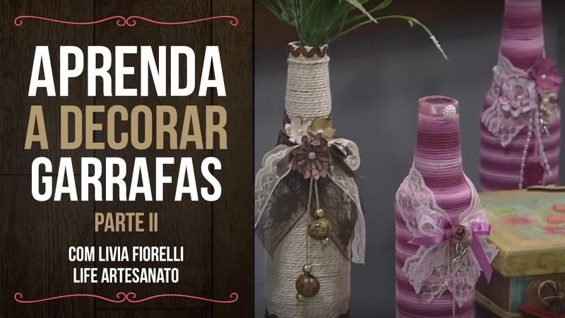 DIY | Faça Você Mesmo | Garrafas Decoradas Pt. 2 Livia Fiorelli | Life Artesanato