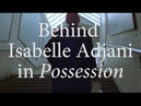 Behind Isabelle Adjani in Possession