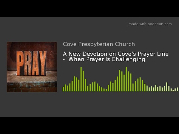 A New Devotion on Cove's Prayer Line - When Prayer Is Challenging