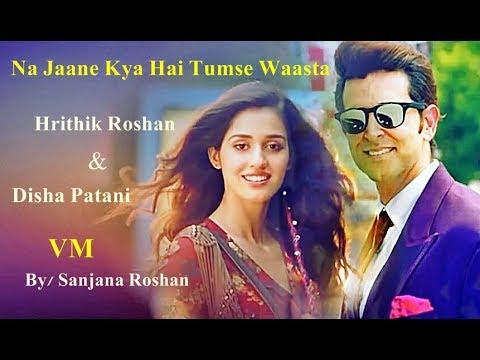Hrithik Roshan and Disha Patani VM Na Jaane Kya Hai Tumse Waasta Jubin Nautiyal Asees Kaur