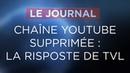 Chaîne Youtube supprimée : la riposte de TVL - Journal du Vendredi 15 Juin 2018