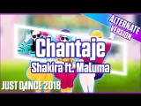 Just Dance 2018 | Chantaje - Shakira ft. Maluma | Subway version | Just Dance 2017 [Mod]