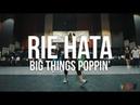 BIG THINGS POPPIN' TI RIE HATA CHOREOGRAPHY