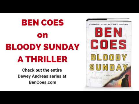 Ben Coes on Bloody Sunday, his latest Dewey Andreas thriller