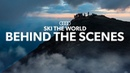 THE INTRO   BEHIND THE SCENES   SKI THE WORLD