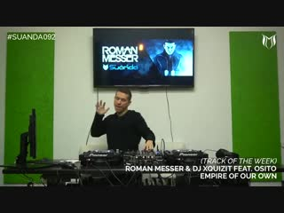 Roman Messer DJ Xquizit feat. OSiTO - Empire Of Our Own [Suanda Music]