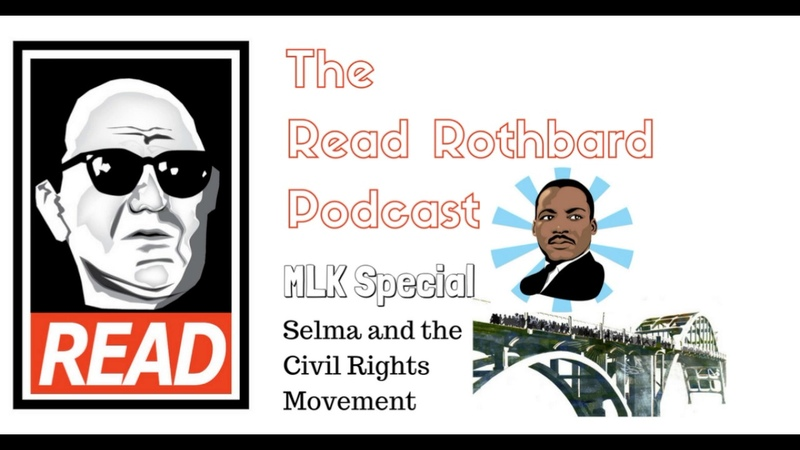 The Read Rothbard Podcast - MLK Special - Selma and the Civil Rights Movement