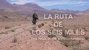 SEE THE WORLD 29 La Ruta De Los Seis Miles Bikepacking Argentina