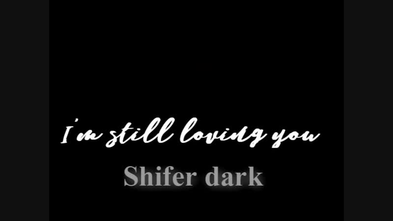 Shifer dark - I'm still loving you