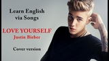 Learn English via Songs LOVE YOURSELF Justin Bieber Cover version