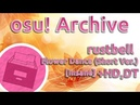 Osu! Archive rustbell DJ Okawari - Flower Dance Short Ver. Insane HD,DT 98.32 FC