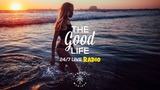 The Good Life Radio247 Music Live Stream Deep &amp Tropical House, Chill &amp Relaxing Dance Music