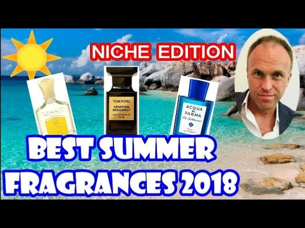Top Ten Summer Fragrances for Men 2018 (Niche)