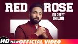 Dilpreet Dhillon Red Rose (Official Video) Parmish Verma Latest Punjabi Songs 2018