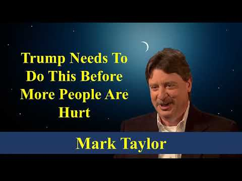 Mark Taylor Prophecy 06172018 | Trump Needs To Do This Before More People Are Hurt