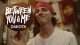 Between You &amp Me - Dakota (Official Music Video)