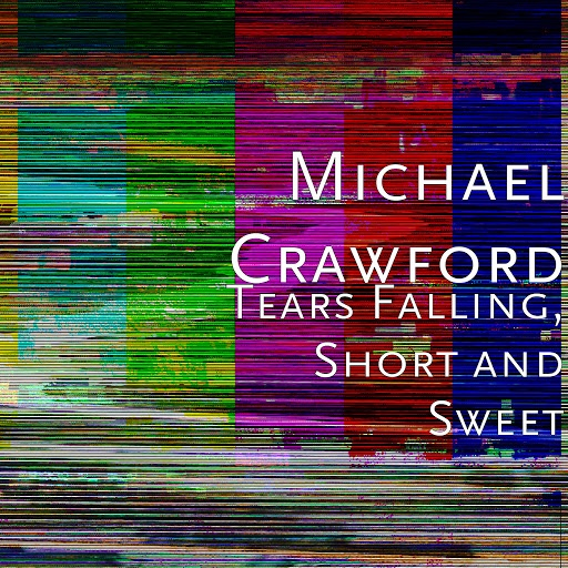 Michael Crawford альбом Tears Falling, Short and Sweet