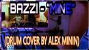 BAZZI MINE *DRUM COVER BY ALEX MININ*
