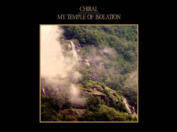 Chiral - My Temple of Isolation (Atmospheric Black Metal)