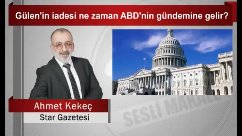 Ahmet KEKEÇ _ Gülen'in iadesi ne zaman ABD'nin gündemine gelir
