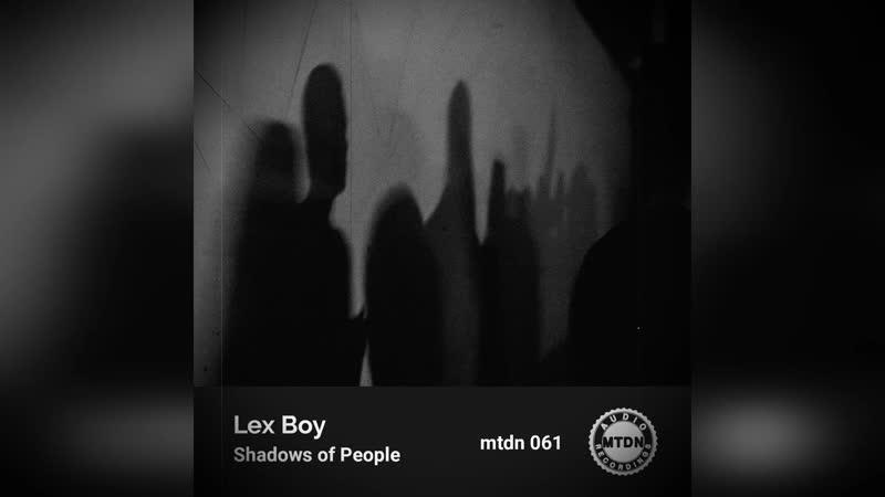 Lex Boy Shadows of People Original Mix Techno Deeptechno Darktechno Minimaltechno Sound Technomusic Clubbing