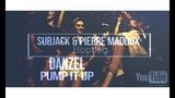 Danzel - Pump It Up (Subjack &amp Pierre Maddox Bootleg) 2k17