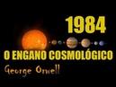 1984: O ENGANO COSMOLÓGICO (George Orwell)