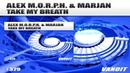 Alex M.O.R.P.H. Marjan - Take My Breath Extended Mix