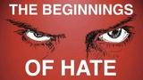 The Beginnings of Hate