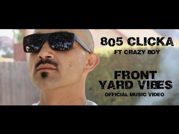805 Clicka - Front Yard Vibes Ft. Crazy Boy (Official Video 2018)