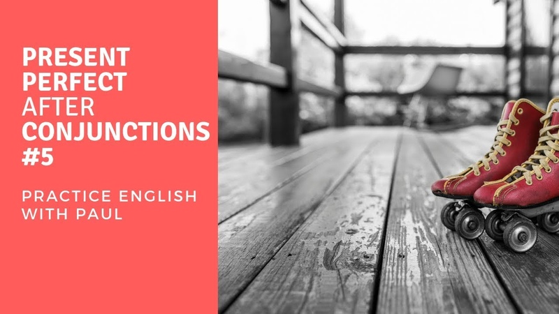 Present Perfect after Conjunctions — with Paul Newson