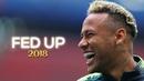 Neymar 2018 ► Fed Up | Goals Skills ᴴᴰ