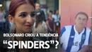 Bolsonaro criou a tendência Spinders? Parece que sim