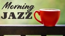 Relaxing Morning JAZZ BOSSA Soft Instrumental JAZZ for Breakfast Studying Work
