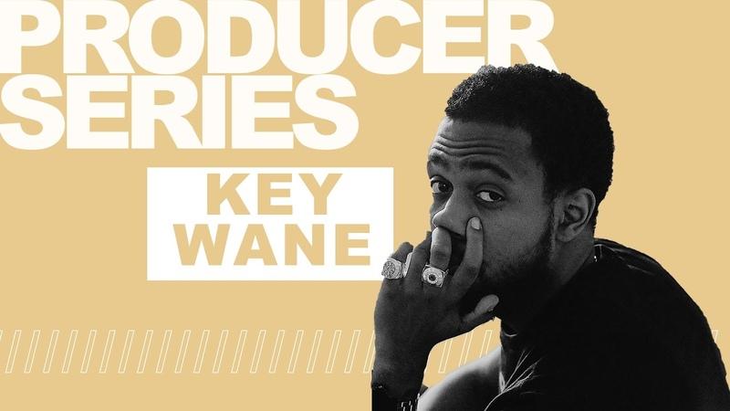 Producer Series: Key Wane (Episode 1)