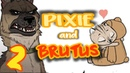 Pixie And Brutus 2