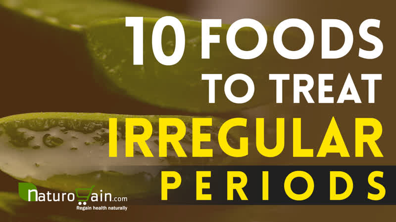 Top 10 Foods to Treat Irregular Periods Problems At Home