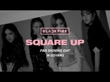 180623 BLACKPINK - 'SQUARE UP' FAN SIGNING DAY IN GOYANG