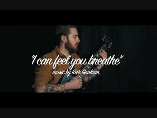 'i can feel you breathe' (rick graham) | cover by anton marin