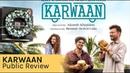 Karwaan Film Public Review Box Office Collection Irrfan Khan Dulquer Salmaan