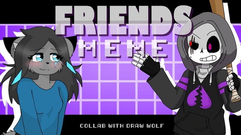 FRIENDS meme Collab with Draw WolfFt.Scoundrel Sans