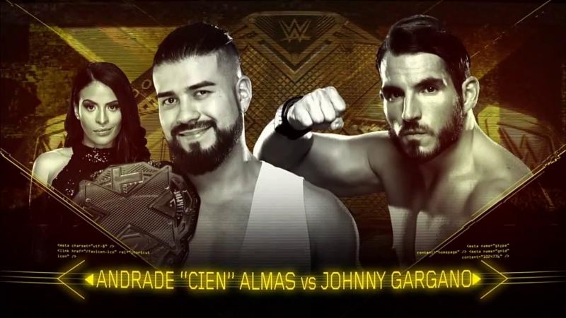 NXT: TakeOver Philadelphia- Andrade Cien Almas vs Johnny Gargano