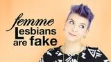 LMB Femme Lesbians Aren't Really Lesbians