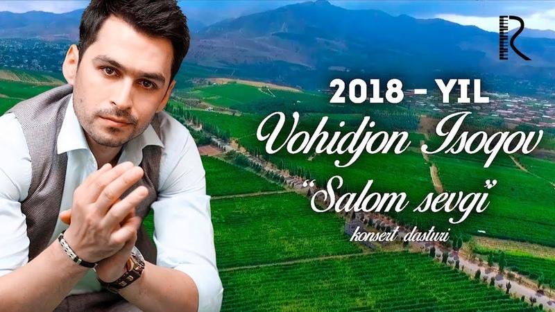Vohidjon Isoqov - Salom sevgi nomli konsert dasturi 2018