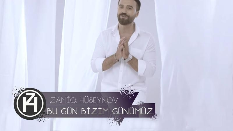 Zamiq Hüseynov Bu Gün Bizim Günümüz Азербайджан 2018